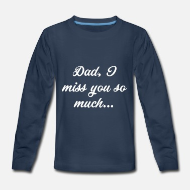 Dad, I miss you so much... T-Shirt - Kids' Premium Longsleeve Shirt