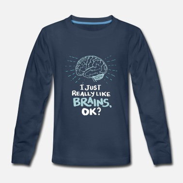 Back To School I just really like brains, ok? Funny Doctor Gifts - Kids' Premium Longsleeve Shirt
