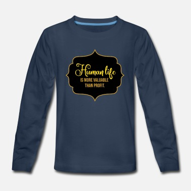 Corporate Life Human Life Is More Valuable Than Profit - Kids' Premium Longsleeve Shirt