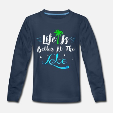 Life Is Better At The Lake Fun Summertime T-Shirt - Kids' Premium Longsleeve Shirt