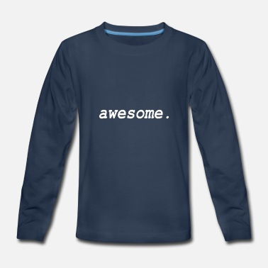 awesome Shirt and gift idea - Kids' Premium Long Sleeve T-Shirt