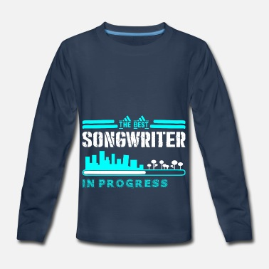 Songwriter The Best Songwriter In Progress - Kids' Premium Longsleeve Shirt