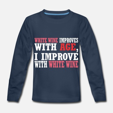 White Wine White Wine Improves With Age Improve White Wine - Kids' Premium Longsleeve Shirt