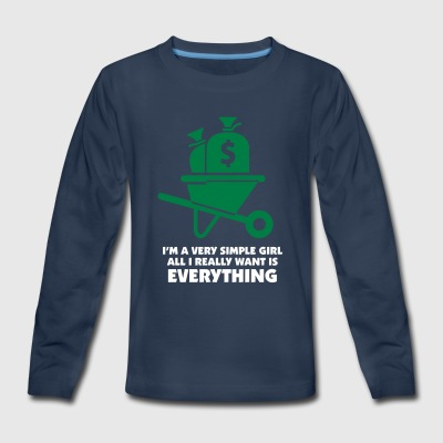 I'm A Simple Girl. All I Really Want Is Everything - Kids' Premium Long Sleeve T-Shirt