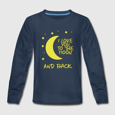 i love you to the moon and back - Kids' Premium Long Sleeve T-Shirt