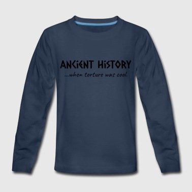 Ancient History When Torture Was Cool - Kids' Premium Long Sleeve T-Shirt