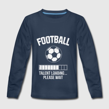 Football Soccer Talent Loading Please Wait Gift - Kids' Premium Long Sleeve T-Shirt