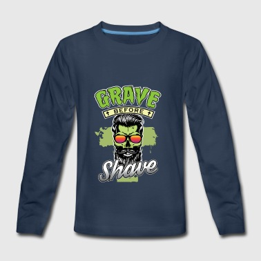 Grave Before Shave - Funny Gift Idea - Kids' Premium Long Sleeve T-Shirt