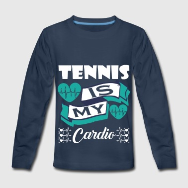 TENNIS is my cardio - Kids' Premium Long Sleeve T-Shirt