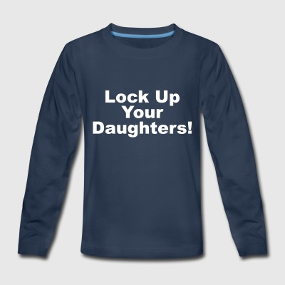 Lock Up Your Daughters - Kids' Premium Long Sleeve T-Shirt