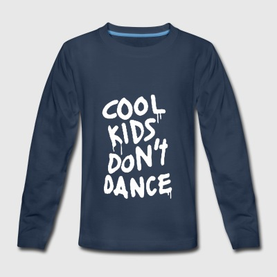 Cool Kids Don t Dance - Kids' Premium Long Sleeve T-Shirt
