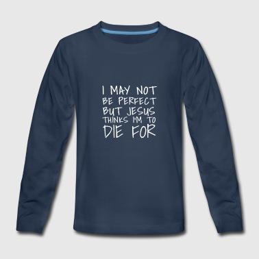 This I May Not Be Perfect But Jesus Thinks I'm To  - Kids' Premium Long Sleeve T-Shirt