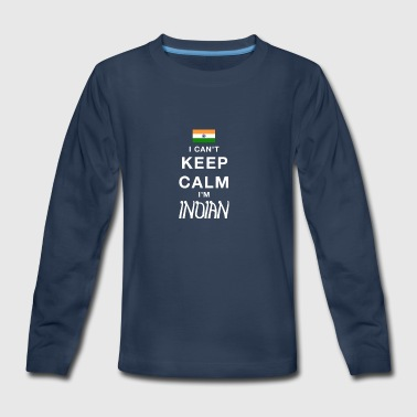I CAN'T KEEP CALM I'M INDIAN - Kids' Premium Long Sleeve T-Shirt