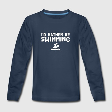 I'd rather be swimming - Kids' Premium Long Sleeve T-Shirt