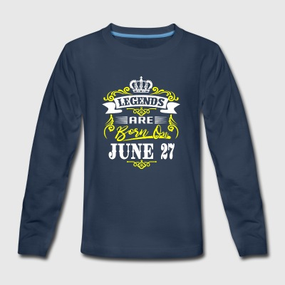 Legends are born on June 27 - Kids' Premium Long Sleeve T-Shirt