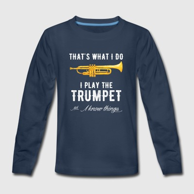 That's what i do i play the trumpet and i know thi - Kids' Premium Long Sleeve T-Shirt