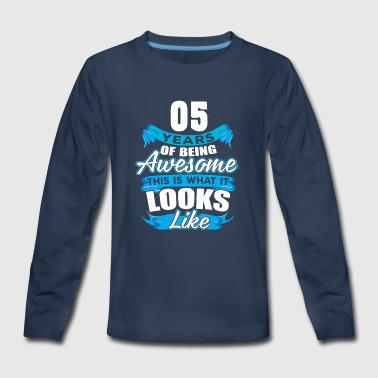 05 Years Of Being Awesome Looks Like - Kids' Premium Long Sleeve T-Shirt