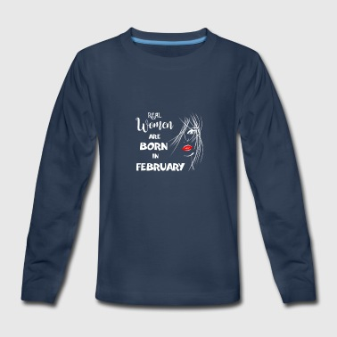 Birthday Real Woman are born in February - born in - Kids' Premium Long Sleeve T-Shirt