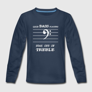 Good bass players stay out of treble - Kids' Premium Long Sleeve T-Shirt