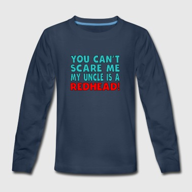 You Can't Scare Me My Uncle Is A Redhead - Kids' Premium Long Sleeve T-Shirt