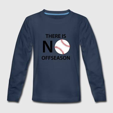 There Is No Offseason Baseball - Kids' Premium Long Sleeve T-Shirt