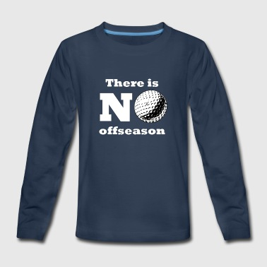 There Is No Offseason Golf - Kids' Premium Long Sleeve T-Shirt