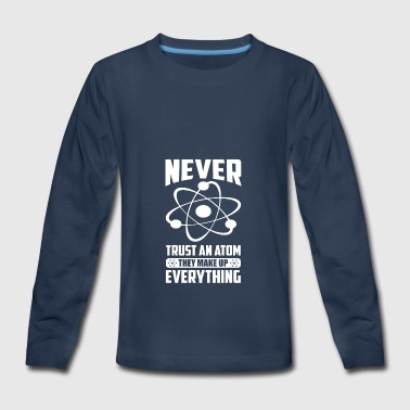 NEVER TRUST AN ATOM, THEY MAKE UP EVERYTHING - Kids' Premium Long Sleeve T-Shirt