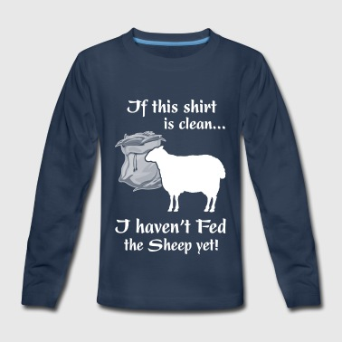 If this shirt is clean I haven t Fed the Sheep yet - Kids' Premium Long Sleeve T-Shirt