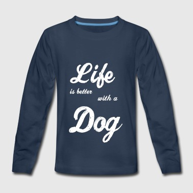 Life is better with a Dog - Kids' Premium Long Sleeve T-Shirt