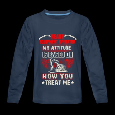 Heavy Equipment Operator My Attitude T-Shirts - Kids' Premium Long Sleeve T-Shirt