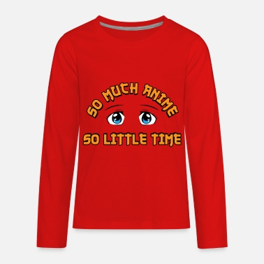 Hentai Kids So Much Anime So Little Time Gift - Kids' Premium Long Sleeve T-Shirt