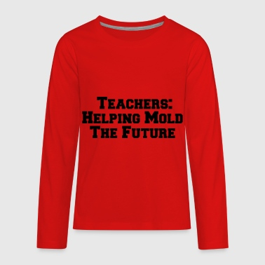 Teachers Helping mold the future - Kids' Premium Long Sleeve T-Shirt