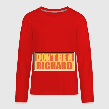 Richard Dawkins Quote Dont be a richard - Kids' Premium Long Sleeve T-Shirt