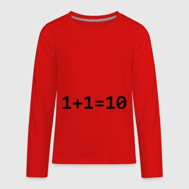 1 10 1+1=10 Binary - Kids' Premium Long Sleeve T-Shirt