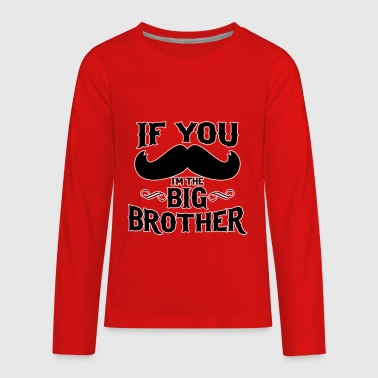 If You Mustache I m The Big Brother - Kids' Premium Long Sleeve T-Shirt