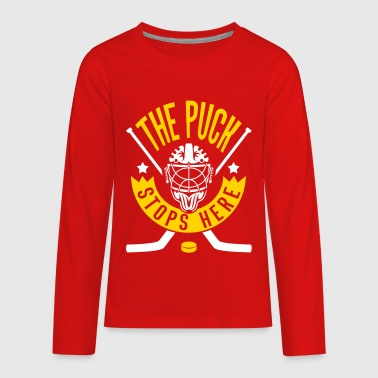 Hockey Goalie The Puck Stops Here (Hockey) - Kids' Premium Long Sleeve T-Shirt