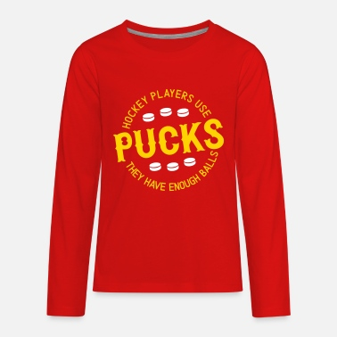 Hockey Hockey Players Use Pucksl, They Have Enough Balls - Kids' Premium Long Sleeve T-Shirt