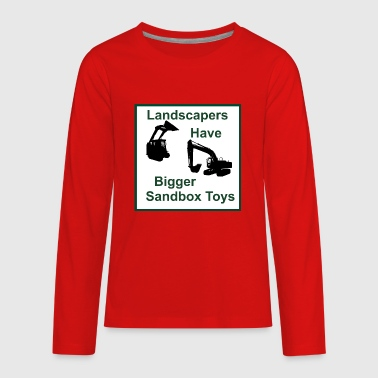 Landscapes Kids Landscapers Have Bigger Toys - Kids' Premium Long Sleeve T-Shirt