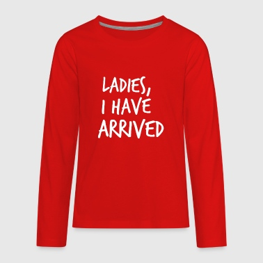 Ladies I have arrived - Kids' Premium Long Sleeve T-Shirt