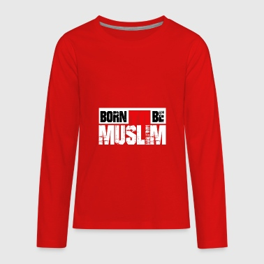 Born to Be Muslim - Kids' Premium Long Sleeve T-Shirt