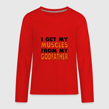 I Get My Muscles From My Godfather - Kids' Premium Long Sleeve T-Shirt