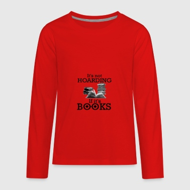 It's Not Hoarding If It's Books - Kids' Premium Long Sleeve T-Shirt