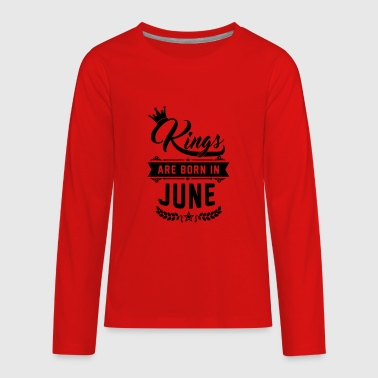 Kings are born in June - Kids' Premium Long Sleeve T-Shirt