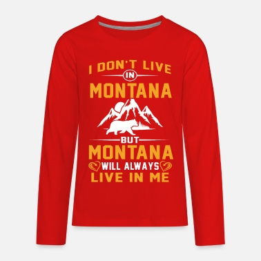 Don't live in Montana Montana live in me tshirts - Kids' Premium Longsleeve Shirt