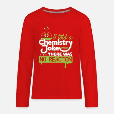 I Told A Chemistry Joke Once... No Reaction Gift - Kids' Premium Long Sleeve T-Shirt