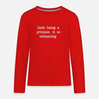 b7f01b700 Gosh Being A Princess Is So Exhausting T Shirt - Kids' Premium  Longsleeve