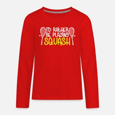 Squash I'd Rather Be Playing Squash - Kids' Premium Longsleeve Shirt