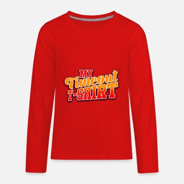 Time Out My Time Out T Shirt - Kids' Premium Longsleeve Shirt