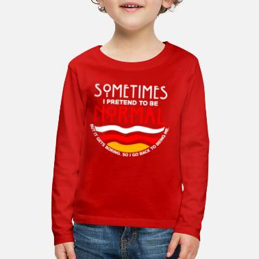 Humor Sometimes I Pretend To Be Normal - Kids' Premium Longsleeve Shirt