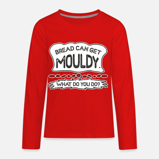 Bread T-Shirts - Bread can get moldy, what are you doing? - Kids' Premium Longsleeve Shirt red